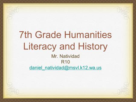 7th Grade Humanities Literacy and History Mr. Natividad R10