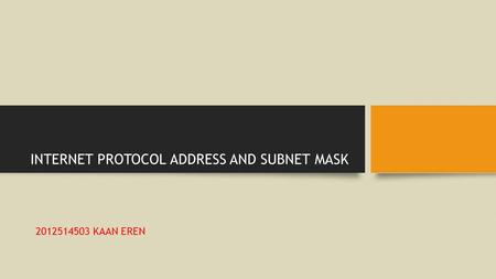INTERNET PROTOCOL ADDRESS AND SUBNET MASK 2012514503 KAAN EREN.