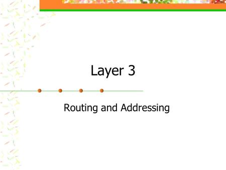 Layer 3 Routing and Addressing. Layer 3 Responsibilities Move data through a set of networks. Use a hierarchical addressing scheme. Segment network and.