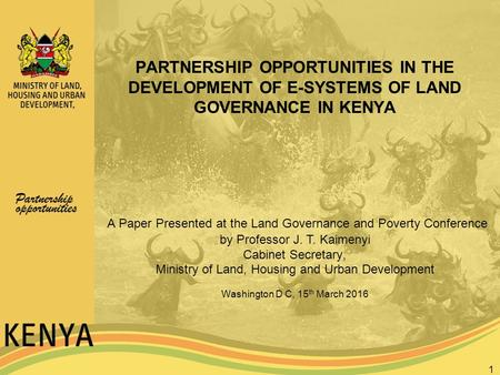 PARTNERSHIP OPPORTUNITIES IN THE DEVELOPMENT OF E-SYSTEMS OF LAND GOVERNANCE IN KENYA 1 A Paper Presented at the Land Governance and Poverty Conference.