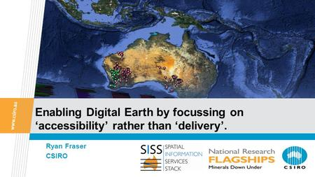 Enabling Digital Earth by focussing on 'accessibility' rather than 'delivery'. Ryan Fraser CSIRO.