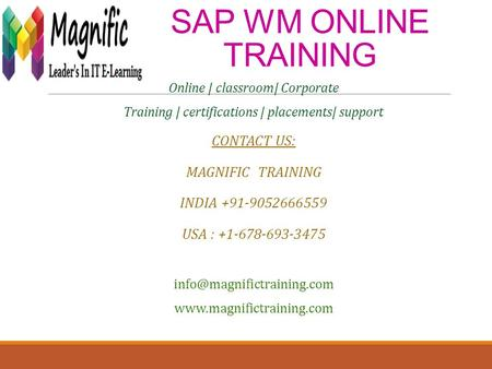 SAP WM ONLINE TRAINING Online | classroom| Corporate Training | certifications | placements| support CONTACT US: MAGNIFIC TRAINING INDIA +91-9052666559.