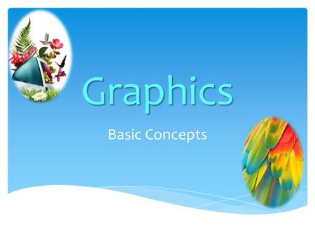 Graphics Basic Concepts 1.  A graphic is an image or visual representation of an object.  A visual representation such as a photo, illustration or diagram.