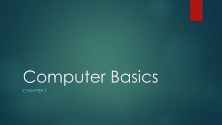 Computer Basics CHAPTER 1. What is a computer?  A computer is a machine that changes information from one form into another by performing four basic.