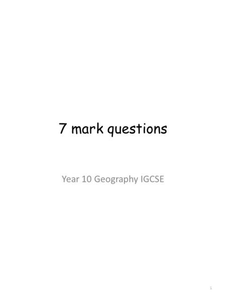 7 mark questions Year 10 Geography IGCSE 1. Level Marking 2.