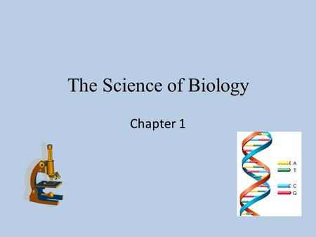 The Science of Biology Chapter 1. Group #1 The characteristcs that all living things have in common are: 1. Cellular organization- all organisms consist.