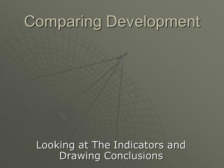 Comparing Development Looking at The Indicators and Drawing Conclusions.
