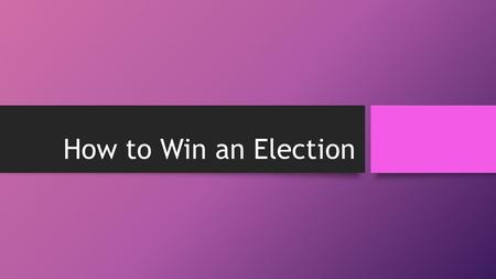 How to Win an Election. Decide who you are! First a politician needs to align his/herself to a political party. In the U.S. the best chance of winning.