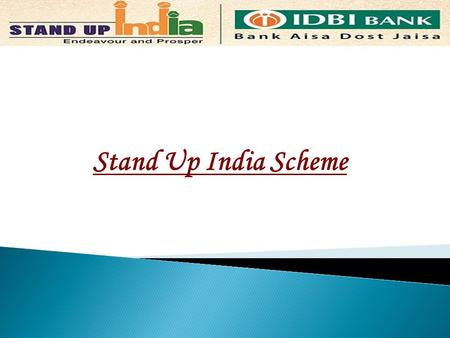 Stand Up India Scheme. Objectives  To promote entrepreneurship amongst the schedule caste /schedule tribe and women  To provide handholding support.
