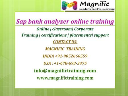 Sap bank analyzer online training Online | classroom| Corporate Training | certifications | placements| support CONTACT US: MAGNIFIC TRAINING INDIA +91-9052666559.