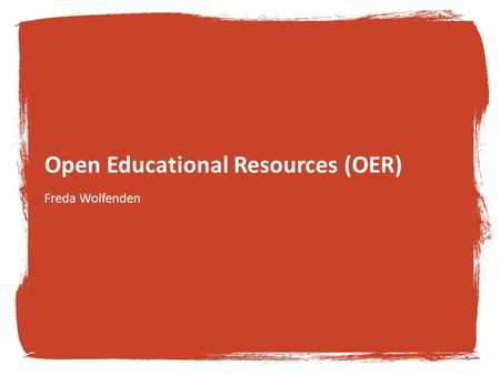 Open Educational Resources (OER) Freda Wolfenden TESS-India MOOC week 51.
