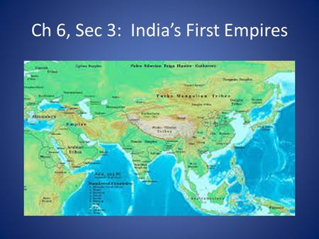Ch 6, Sec 3: India's First Empires. Early Invaders of India Princes of India fought for 100s of years for small pieces of land Persian Empire attacked.