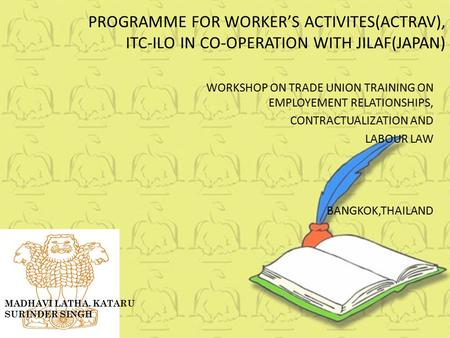 PROGRAMME FOR WORKER'S ACTIVITES(ACTRAV), ITC-ILO IN CO-OPERATION WITH JILAF(JAPAN) WORKSHOP ON TRADE UNION TRAINING ON EMPLOYEMENT RELATIONSHIPS, CONTRACTUALIZATION.