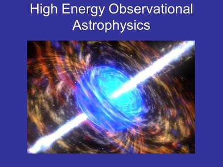 High Energy Observational Astrophysics. 1 Processes that emit X-rays and Gamma rays.