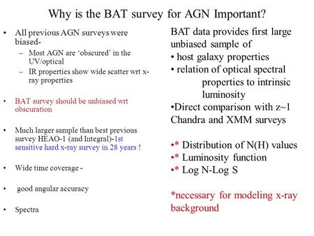 Why is the BAT survey for AGN Important? All previous AGN surveys were biased- –Most AGN are 'obscured' in the UV/optical –IR properties show wide scatter.