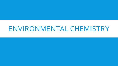 ENVIRONMENTAL CHEMISTRY. WHAT ARE SOME PROPERTIES OF GASES?  Gas particles have a lot of kinetic energy  There is a lot of space between the particles.