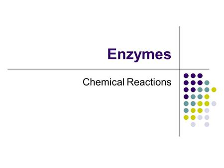 Enzymes Chemical Reactions. Chemical reactions are constantly taking place in your cells Reactants  Products Chemical reactions involve making and breaking.