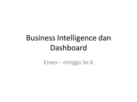 Business Intelligence dan Dashboard Ensys – minggu ke 6.