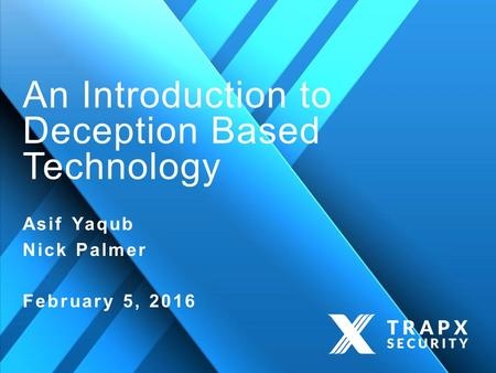 An Introduction to Deception Based Technology Asif Yaqub Nick Palmer February 5, 2016.