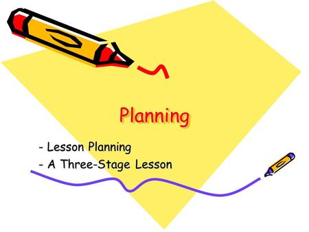 PlanningPlanning - Lesson Planning - A Three-Stage Lesson.