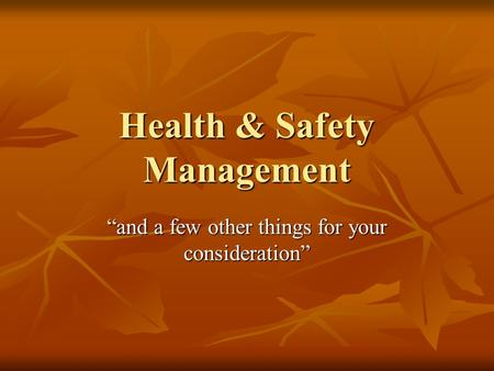 "Health & Safety Management ""and a few other things for your consideration"""