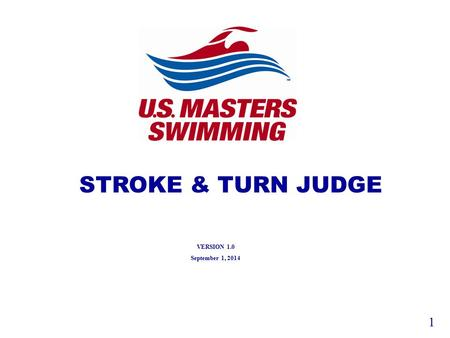 STROKE & TURN JUDGE 1 VERSION 1.0 September 1, 2014.