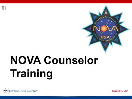 NOVA Counselor Training 01. Learning Objectives The aims of Scouting The BSA advancement process The Nova counselor's role Know a counselor's duties and.