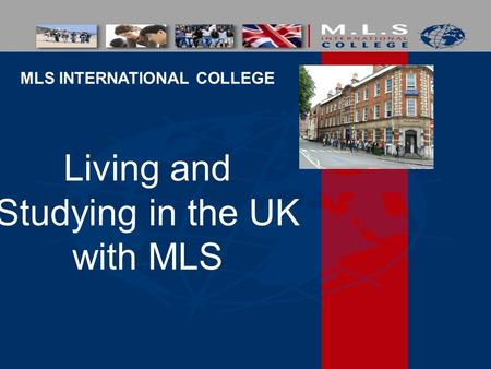 MLS INTERNATIONAL COLLEGE Living and Studying in the UK with MLS.