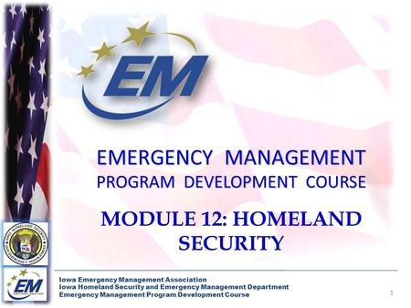 1 Iowa Emergency Management Association Iowa Homeland Security and Emergency Management Department Emergency Management Program Development Course EMERGENCY.