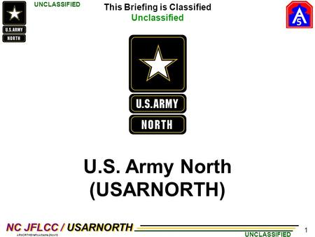 5 UNCLASSIFIED NC JFLCC / USARNORTH ARNORTHBrieftoAttache.2Nov15 U.S. Army North (USARNORTH) 1 This Briefing is Classified Unclassified.