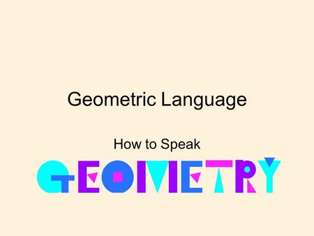 Geometric Language How to Speak. Plane A plane is an endless flat surface. We can only see part of the plane since it goes on forever. The top of your.