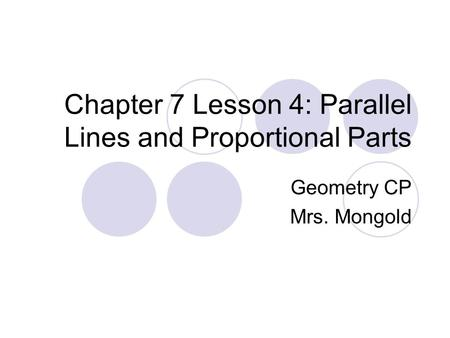 Chapter 7 Lesson 4: Parallel Lines and Proportional Parts Geometry CP Mrs. Mongold.