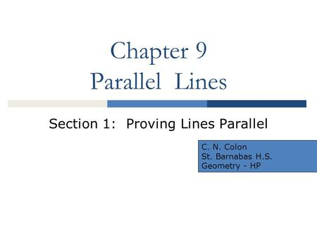 Chapter 9 Parallel Lines Section 1: Proving Lines Parallel C. N. Colon St. Barnabas H.S. Geometry - HP.