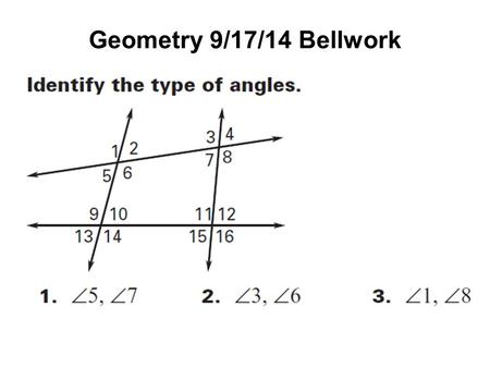 Geometry 9/17/14 Bellwork. 3.2 – Use Parallel Lines and Transversals Postulate 15 – Corresponding Angles Postulate If two parallel lines are cut by a.