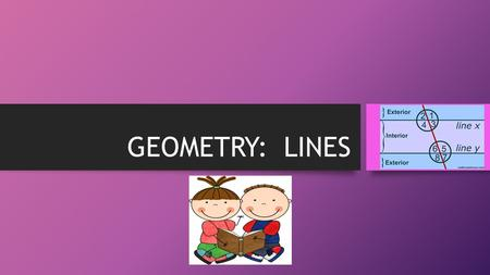 GEOMETRY: LINES. WARM UP QUICK WRITE Take a few minutes to write down all the things you know/remember about angles and geometry. Use the correct vocabulary.