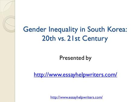 Gender Inequality in South Korea: 20th vs. 21st Century Presented by