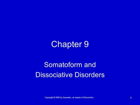 Copyright © 2009 by Saunders, an imprint of Elsevier Inc. 1 Chapter 9 Somatoform and Dissociative Disorders.