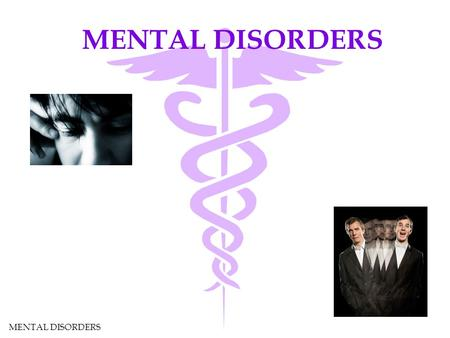 MENTAL DISORDERS. ORGANIC DISORDERS Caused by physical illness or injury : brain tumors infections exposure to drugs and toxins stroke Alcoholism.