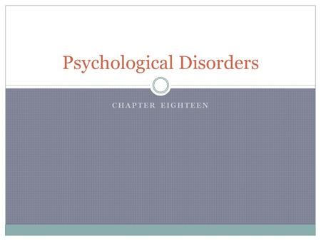 CHAPTER EIGHTEEN Psychological Disorders. SECTION 1 What Are Psychological Disorders?