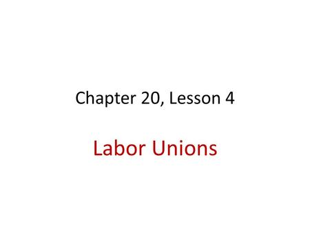 Chapter 20, Lesson 4 Labor Unions. Working Conditions Worked 6, 10-12 hours days Unhealthy & unsafe conditions Could be fired anytime for any reason Sweatshops: