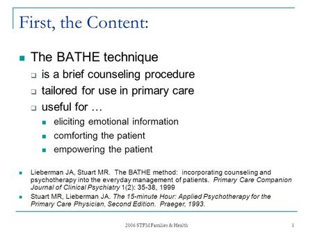 2006 STFM Families & Health 1 First, the Content: The BATHE technique  is a brief counseling procedure  tailored for use in primary care  useful for.