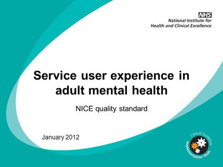 Service user experience in adult mental health NICE quality standard January 2012.