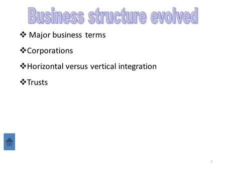 1  Major business terms  Corporations  Horizontal versus vertical integration  Trusts.