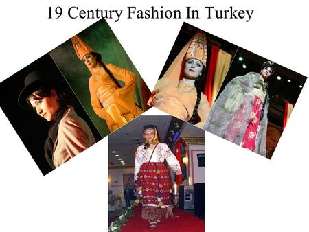 19 Century Fashion In Turkey. In 19 century In Ottomans There are 2 different wearing styles 1-House Clothes 2-A Woman's Clothes from Seraglio.