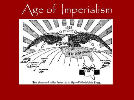 Age of Imperialism. Imperialism & Nationalism Imperialism---> essentially a different spelling of 'empirialism' (empire) Imperialism- -when one country.