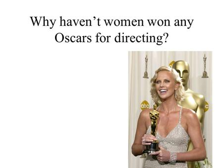 Why haven't women won any Oscars for directing?. The most recent data, for 2002, shows that overall, women comprised 17 percent of executive producers,