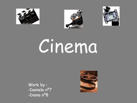 Cinema Work by : -Daniela nº7 -Diana nº8. Film Film encompasses individual motion pictures. Film is an art form. Films are produced by recording images.