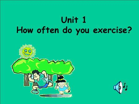 Unit 1 How often do you exercise? What does he /she do on weekends? usually often hardly ever sometimes always never.
