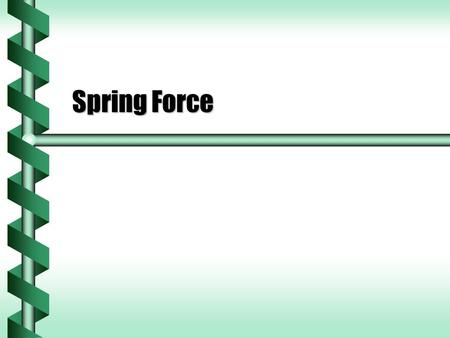 Spring Force. Compression and Extension  It takes force to press a spring together.  More compression requires stronger force.  It takes force to extend.