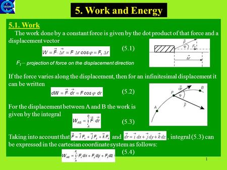1 5. Work and Energy 5.1. Work The work done by a constant force is given by the dot product of that force and a displacement vector (5.1) F t – projection.
